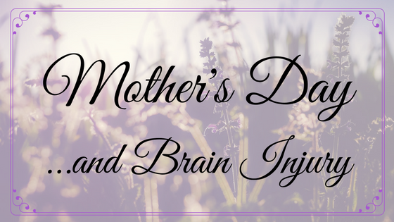 Mother's Day and Brain Injury