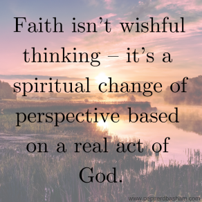 Faith isn't wishful thinking – it's a spiritual change of perspective based on a real act of God..png